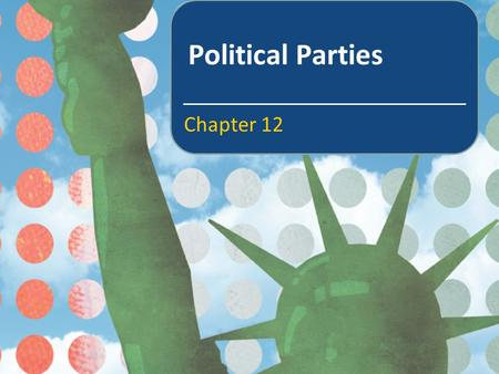 Political Parties Chapter 12. In this chapter we will learn about What political parties are and the role they play in a democracy What parties in America.