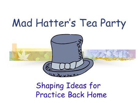 Mad Hatter's Tea Party Shaping Ideas for Practice Back Home.
