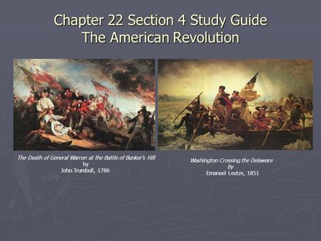 Chapter 22 Section 4 Study Guide The American Revolution The Death of General Warren at the Battle of Bunker's Hill by John Trumbull, 1786 Washington Crossing.