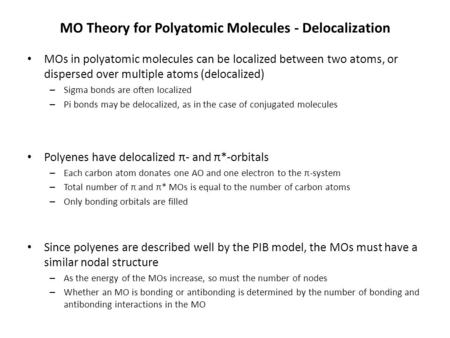 MO Theory for Polyatomic Molecules - Delocalization MOs in polyatomic molecules can be localized between two atoms, or dispersed over multiple atoms (delocalized)