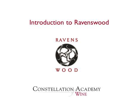 Introduction to Ravenswood.  History of Ravenswood History of Ravenswood  Sonoma and Zinfandel Sonoma and Zinfandel  Joel Peterson Joel Peterson 