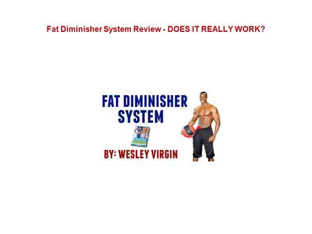 Fat Diminisher System Review - DOES IT REALLY WORK?
