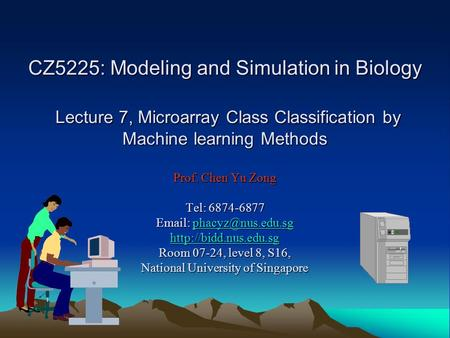 CZ5225: Modeling and Simulation in Biology Lecture 7, Microarray Class Classification by Machine learning Methods Prof. Chen Yu Zong Tel: 6874-6877 Email: