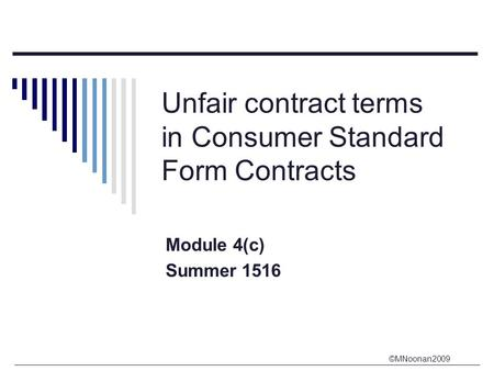 ©MNoonan2009 Unfair contract terms in Consumer Standard Form Contracts Module 4(c) Summer 1516.
