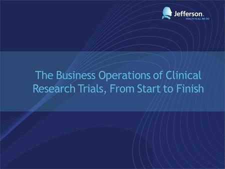 The Business Operations of Clinical Research Trials, From Start to Finish.