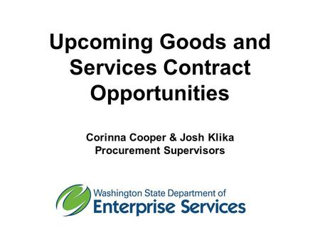 Upcoming Goods and Services Contract Opportunities Corinna Cooper & Josh Klika Procurement Supervisors.