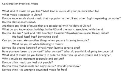 Conversation Practice: Music What kind of music do you like? What kind of music do your parents listen to? What music is popular in China? Do you know.