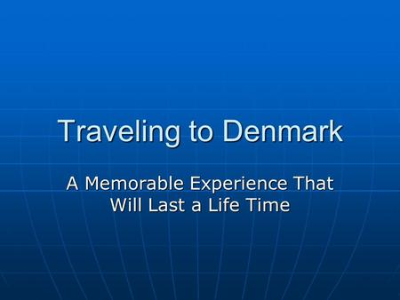 Traveling to Denmark A Memorable Experience That Will Last a Life Time.