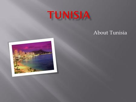 About Tunisia.  Tunisia is the northernmost country in Africa and, at almost 165,000 square kilometers in area, the smallest country in the Maghreb region.
