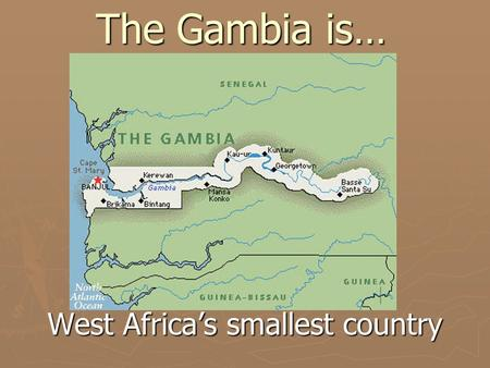 West Africa's smallest country The Gambia is…. 90% Islamic The Gambia is…