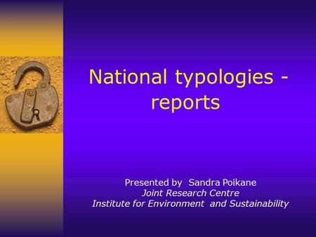 National typologies - reports Presented by Sandra Poikane Joint Research Centre Institute for Environment and Sustainability.