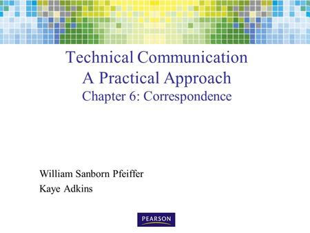 Technical Communication A Practical Approach Chapter 6: Correspondence