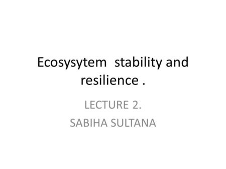 Ecosysytem stability and resilience .