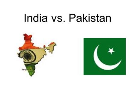 India vs. Pakistan. Rivalry Between Hindus and Muslims A.Cause of Conflict—Lack of trust. Muslim minority does not trust Hindu majority. B.Early Conflicts—Riots.