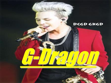 "G-Dragon. Brief Introductionrief Introduction He is a widely accepted&talented songwriter, having won the ""Songwriter Award"" in 2007 from MKMF. Kwon Ji-yong."