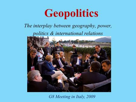 Geopolitics The interplay between geography, power,