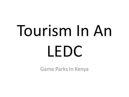 Tourism In An LEDC Game Parks In Kenya.