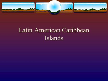 Latin American Caribbean Islands. Central America-7 countries A. isthmus- a narrow strip of land bordered on both sides by water, and joining two larger.