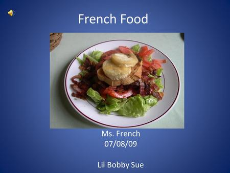 French Food Ms. French 07/08/09 Lil Bobby Sue. French Cuisine French cuisine is a style of cooking derived from the nation of France. It evolved from.