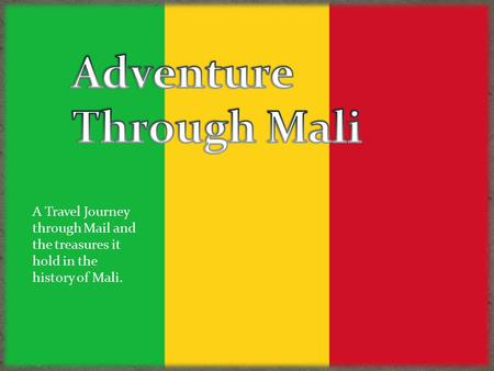 A Travel Journey through Mail and the treasures it hold in the history of Mali.