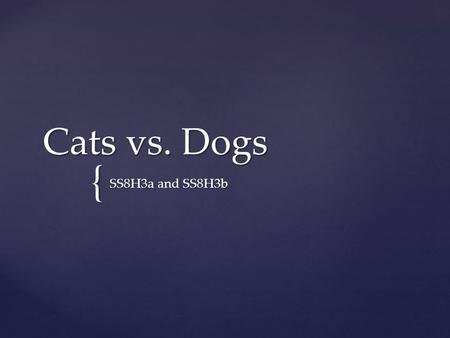 { Cats vs. Dogs SS8H3a and SS8H3b What result of the French and Indian War led directly to the American Revolution?