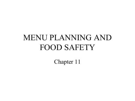 MENU PLANNING AND FOOD SAFETY Chapter 11. NUTRITIONAL POLICIES Nutrition and food safety are inadequate in many child care settings. Staff must be trained.