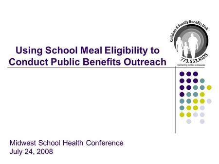 Using School Meal Eligibility to Conduct Public Benefits Outreach Midwest School Health Conference July 24, 2008.