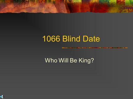 1066 Blind Date Who Will Be King? Welcome to 1066 Blind Date Here's your host with the most A legend in his own lunchtime Its your jester for the evening.