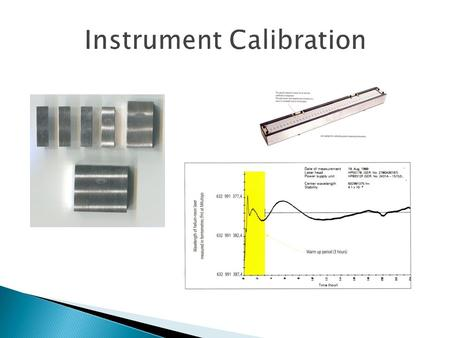 Instrument Calibration.  As previously discussed the principle of measurement is comparing a component against a known standard therefore any equipment.