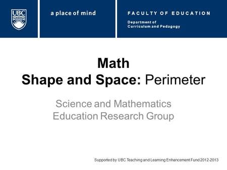 Math Shape and Space: Perimeter Science and Mathematics Education Research Group Supported by UBC Teaching and Learning Enhancement Fund 2012-2013 Department.