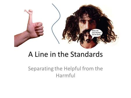 A Line in the Standards Separating the Helpful from the Harmful.