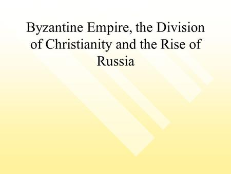 Byzantine Empire, the Division of Christianity and the Rise of Russia.