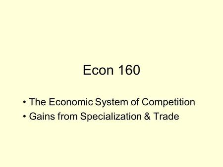 Econ 160 The Economic System of Competition Gains from Specialization & Trade.