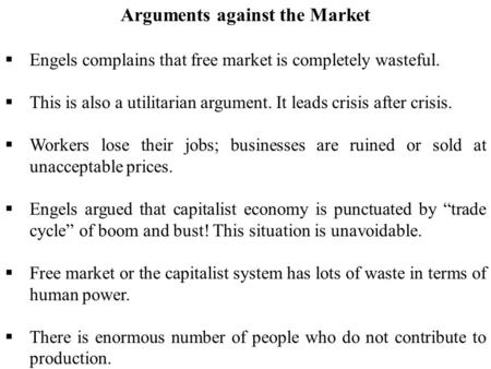 Arguments against the Market  Engels complains that free market is completely wasteful.  This is also a utilitarian argument. It leads crisis after crisis.