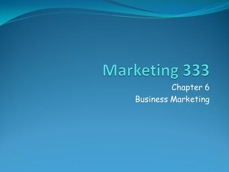 Chapter 6 Business Marketing. Business to Business Marketing Marketing Aimed at bringing about an exchange in which a product or service is sold for any.
