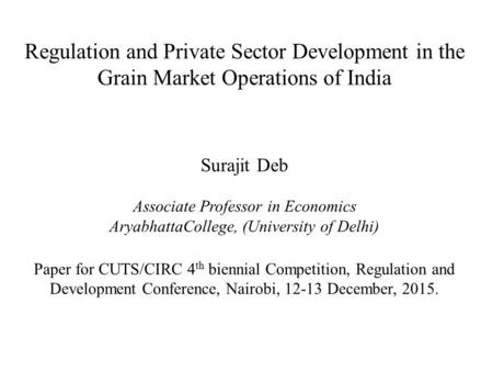Regulation and Private Sector Development in the Grain Market Operations of India Surajit Deb Associate Professor in Economics AryabhattaCollege, (University.