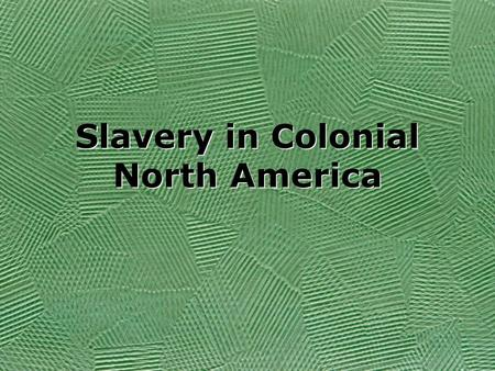 Slavery in Colonial North America. History of European Slavery Practiced by Greek Democracies Accounted for a large portion of Roman wealth Middle.
