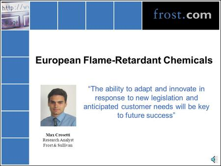 "European Flame-Retardant Chemicals ""The ability to adapt and innovate in response to new legislation and anticipated customer needs will be key to future."