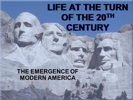 LIFE AT THE TURN OF THE 20 TH CENTURY THE EMERGENCE OF MODERN AMERICA.