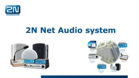 2N Net Audio system. What it is? Complete public address and voice alarm Background music VoIP Paging In-Store Radio over IP.