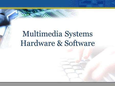 Multimedia Systems Hardware & Software. Table of Content 1.Categories of multimedia systems 2.Categories of multimedia devices 3.Evolution of multimedia.