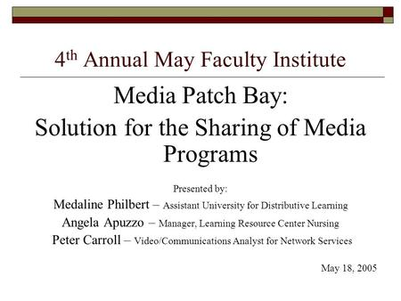 4 th Annual May Faculty Institute Media Patch Bay: Solution for the Sharing of Media Programs Presented by: Medaline Philbert – Assistant University for.