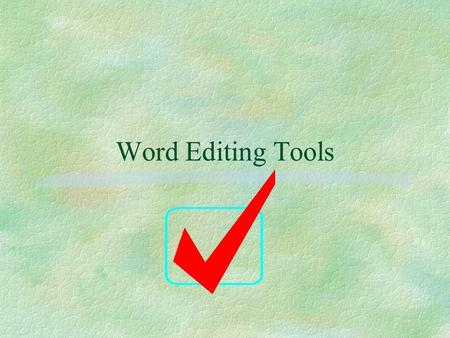 Word Editing Tools. Word Automatic Editing Tools §Word has three features that automatically change or insert text and graphics as you type §You can easily.