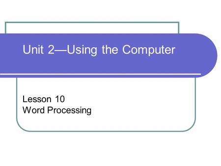 Lesson 10 Word Processing Unit 2—Using the Computer.
