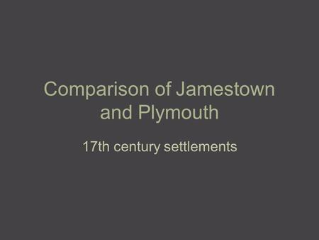 Comparison of Jamestown and Plymouth 17th century settlements.