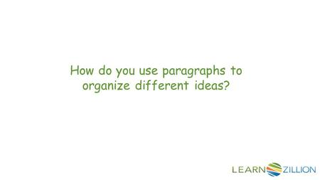 How do you use paragraphs to organize different ideas?