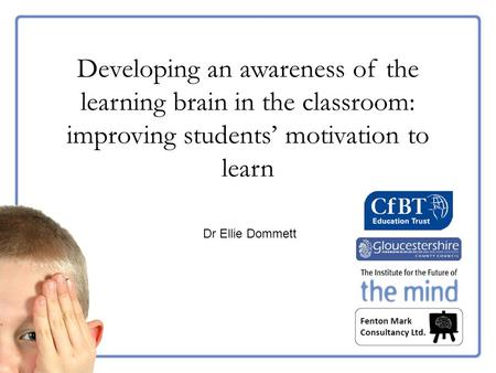 Title page Dr Ellie Dommett Developing an awareness of the learning brain in the classroom: improving students' motivation to learn.