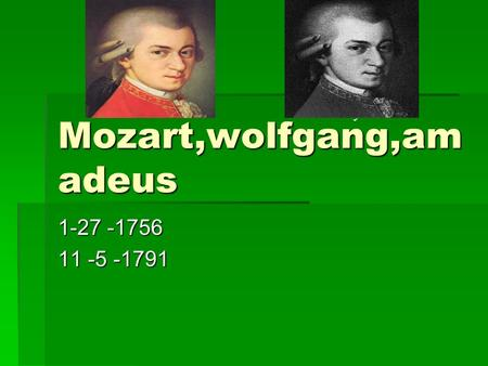 Mozart,wolfgang,am adeus 1-27 -1756 11 -5 -1791 Insert pictures of composer Format Slide design to choose colors and layout.