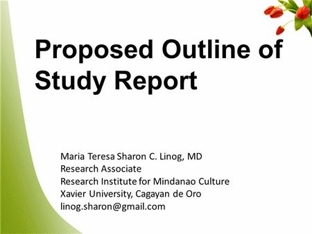 S Proposed Outline of Study Report Maria Teresa Sharon C. Linog, MD Research Associate Research Institute for Mindanao Culture Xavier University, Cagayan.