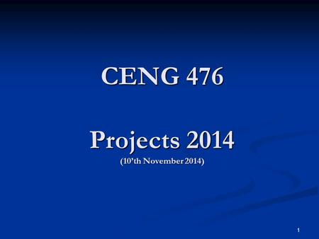 CENG 476 Projects 2014 (10'th November 2014) 1. Projects One problem for each student One problem for each student 2.